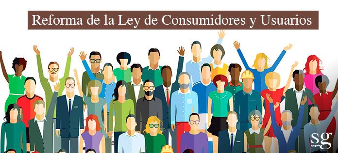 Reforma de la Ley de Consumidores y Usuarios. Sánchez Garrido Abogados